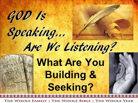 What Are You Building & Seeking?. Introduction What have we learned? God speaks…