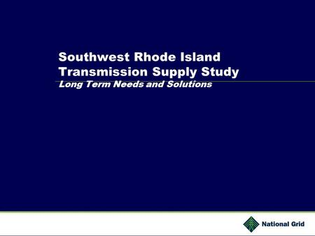 Southwest Rhode Island Transmission Supply Study Long Term Needs and Solutions.