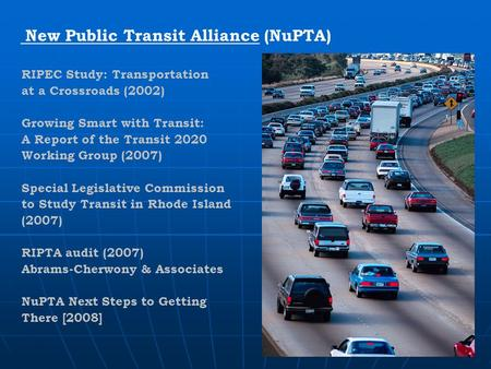 New Public Transit Alliance (NuPTA) RIPEC Study: Transportation at a Crossroads (2002) Growing Smart with Transit: A Report of the Transit 2020 Working.