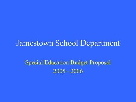 Jamestown School Department Special Education Budget Proposal 2005 - 2006.