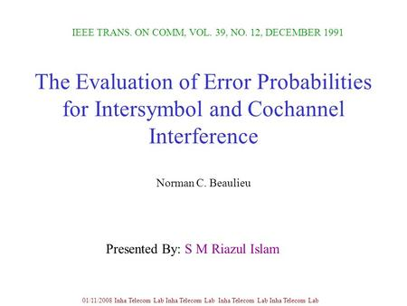 The Evaluation of Error Probabilities for Intersymbol and Cochannel Interference Norman C. Beaulieu IEEE TRANS. ON COMM, VOL. 39, NO. 12, DECEMBER 1991.