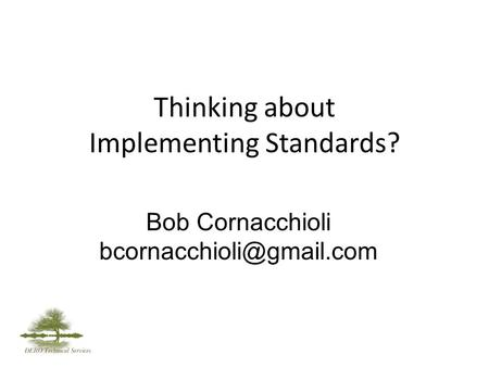 Thinking about Implementing Standards? Bob Cornacchioli