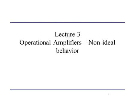 Lecture 3 Operational Amplifiers—Non-ideal behavior