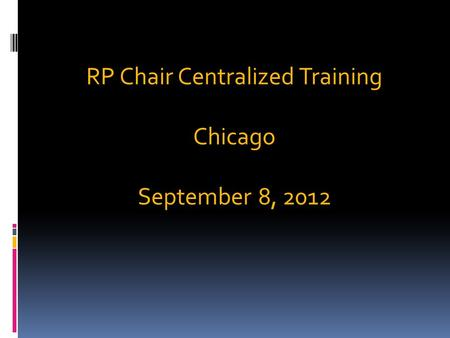 RP Chair Centralized Training Chicago September 8, 2012.