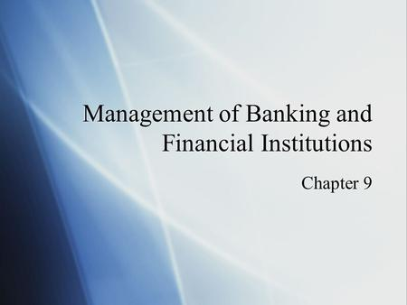 Management of Banking and Financial Institutions Chapter 9.