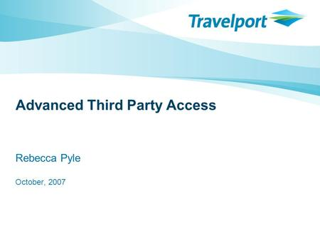 Advanced Third Party Access Rebecca Pyle October, 2007.