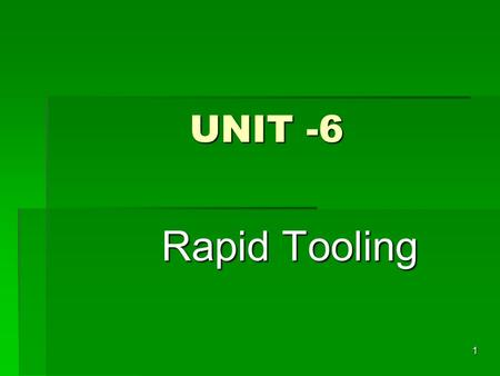 UNIT -6 Rapid Tooling.