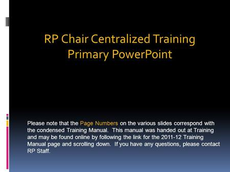 RP Chair Centralized Training Primary PowerPoint Please note that the Page Numbers on the various slides correspond with the condensed Training Manual.