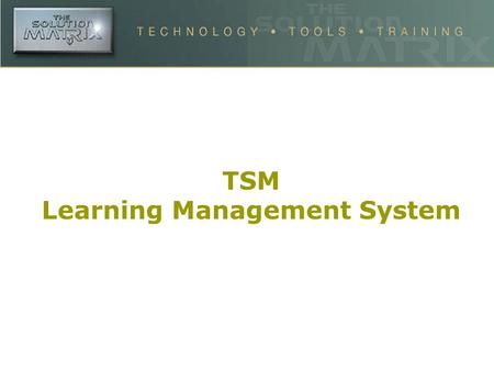 TSM Learning Management System. Functional Highlights ISO 9001:2000 Certified Development Center. Complete Security System built in for managing Administrators,