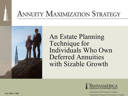 OLA 1004 T 1008 An Estate Planning Technique for Individuals Who Own Deferred Annuities with Sizable Growth.