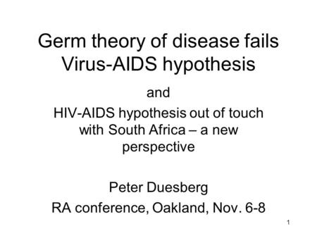 Germ theory of disease fails Virus-AIDS hypothesis