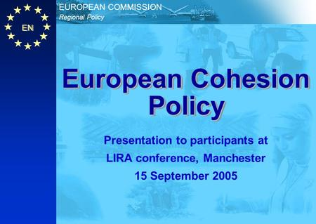 Final Conference 15 September 2005 LiRa-2: From Vision to Action Charles White Principal Administrator Regional Policy Directorate-General European Commission.