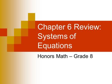 Chapter 6 Review: Systems of Equations Honors Math – Grade 8.