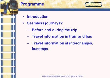 LiRa-2 Final Conference 15 September 2005 Museum of Science and Industry Manchester, UK Static travel information towards Seamless Journeys Gerard Zijlema.