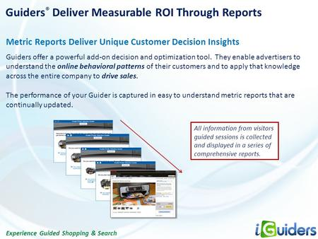 Experience Guided Shopping & Search Guiders ® Deliver Measurable ROI Through Reports Metric Reports Deliver Unique Customer Decision Insights Guiders offer.