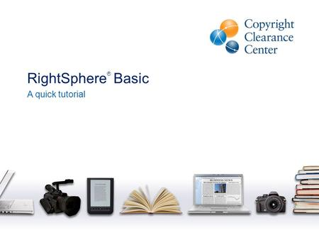 RightSphere ® Basic A quick tutorial. Global Rights Broker 1/3/20142 Not-for-profit founded in 1978 Solutions for the seamless sharing of knowledge Manage.