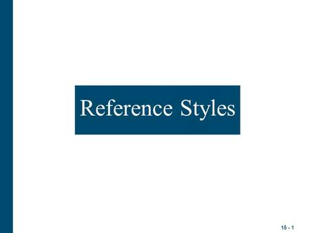 15 - 1 Reference Styles. 15 - 2 For Books Single Writer: Luthans, F. 2002. The need for and meaning of positive organizational behavior. Organizational.