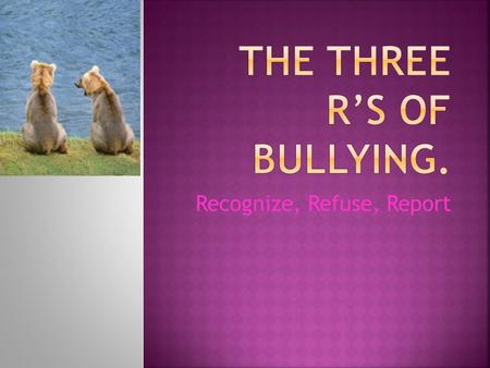The three R's of bullying.