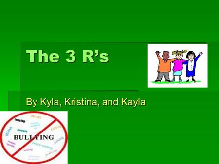 The 3 Rs By Kyla, Kristina, and Kayla. Recognize Is it one-sided? Is it one-sided? Is it fair? Is it fair? Are they using power? Are they using power?