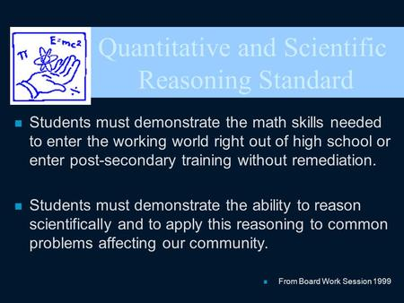 Quantitative and Scientific Reasoning Standard n Students must demonstrate the math skills needed to enter the working world right out of high school or.