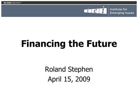 Financing the Future Roland Stephen April 15, 2009.