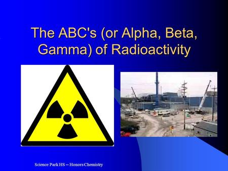 The ABC's (or Alpha, Beta, Gamma) of Radioactivity