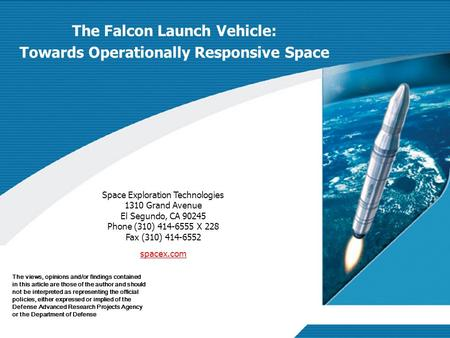 Approved for Public Release; Distribution Unlimited The Falcon Launch Vehicle: Towards Operationally Responsive Space Space Exploration Technologies 1310.