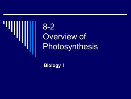 8-2 Overview of Photosynthesis Biology I. Photosynthesis Photosynthesis – process by which plants and some other organisms use light energy to convert.