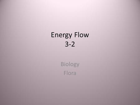 Energy Flow 3-2 Biology Flora.