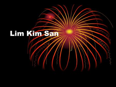 Lim Kim San. Introduction He put a roof over our nation. If not for Lim Kim San, there would be few subsidised flats. Back in the late 1950s, he went.