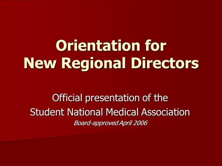 Orientation for New Regional Directors Official presentation of the Student National Medical Association Board-approved April 2006.