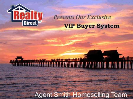 VIP Buyer System Presents Our Exclusive Agent Smith Homeselling Team.