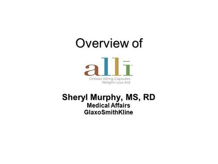 Overview of Overview of Sheryl Murphy, MS, RD Medical Affairs GlaxoSmithKline.