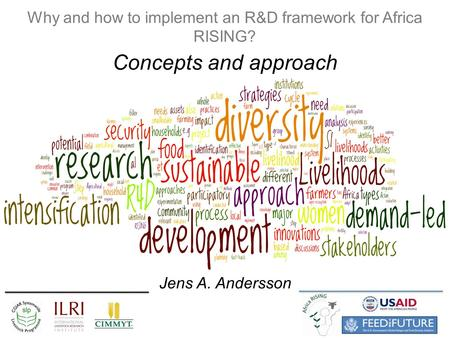 Why and how to implement an R&D framework for Africa RISING? Concepts and approach Jens A. Andersson.