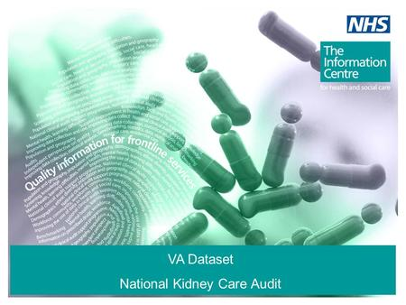 VA Dataset National Kidney Care Audit. The audit measures two distinct areas: 1. Patient Transport Aim: To make visible the variation of provision and.
