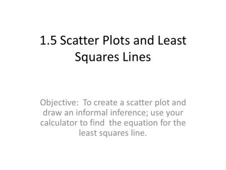 1.5 Scatter Plots and Least Squares Lines