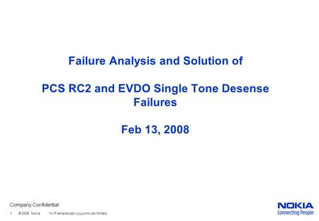 Company Confidential 1 © 2005 Nokia V1-Filename.ppt / yyyy-mm-dd / Initials Failure Analysis and Solution of PCS RC2 and EVDO Single Tone Desense Failures.