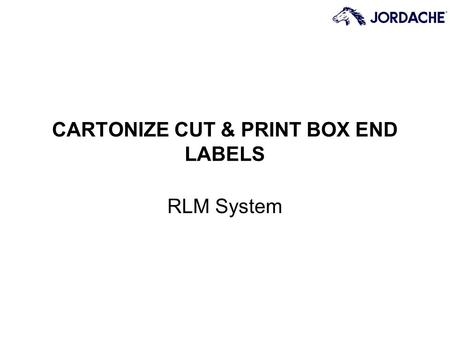 CARTONIZE CUT & PRINT BOX END LABELS RLM System. Page 2 Glossary of Training Terms The following terms will be used throughout this training program: