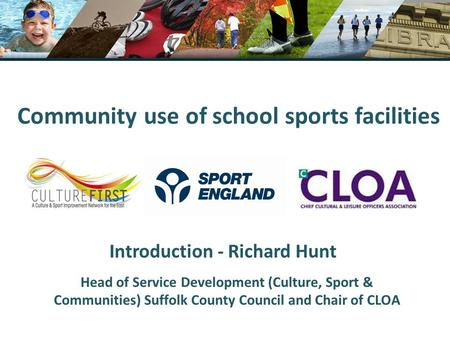 Community use of school sports facilities Introduction - Richard Hunt Head of Service Development (Culture, Sport & Communities) Suffolk County Council.
