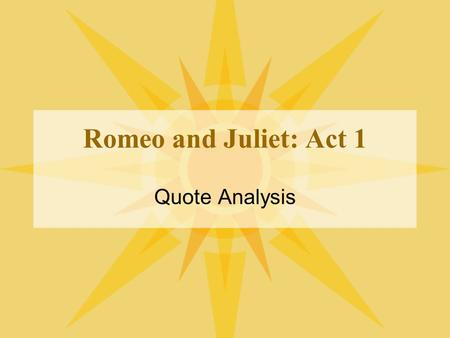 Romeo and Juliet: Act 1 Quote Analysis.