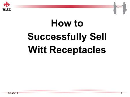 How to Successfully Sell Witt Receptacles 1/4/20141.