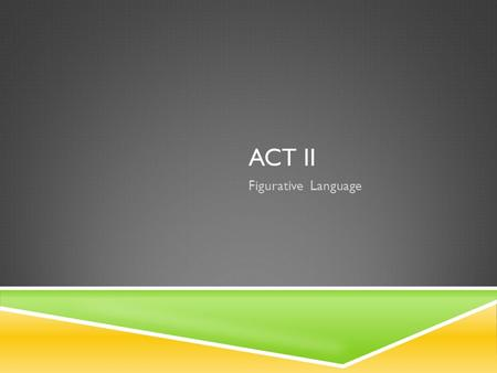 ACT II Figurative Language.
