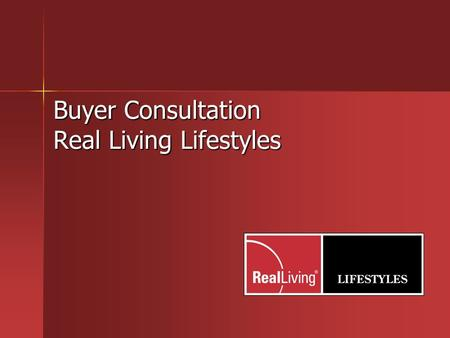 Buyer Consultation Real Living Lifestyles. Important Factors for Buyers Source NAR 2009.