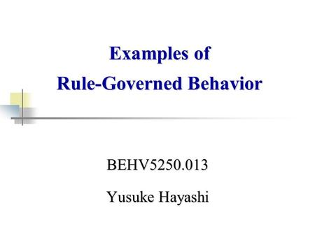 BEHV5250.013 Yusuke Hayashi Examples of Rule-Governed Behavior.