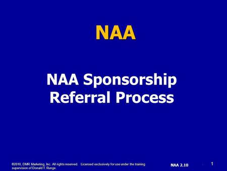 SL _SS 4.08 (1) NAA NAA Sponsorship Referral Process NAA 2.10 ©2010, DMR Marketing, Inc. All rights reserved. Licensed exclusively for use under the training.