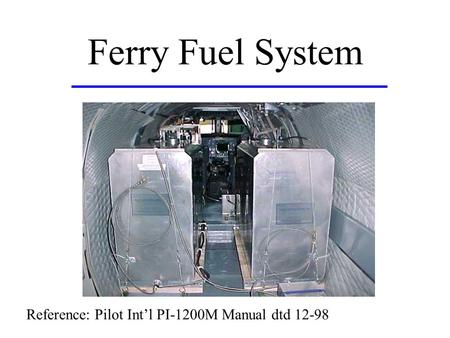 Ferry Fuel System Reference: Pilot Int'l PI-1200M Manual dtd 12-98.