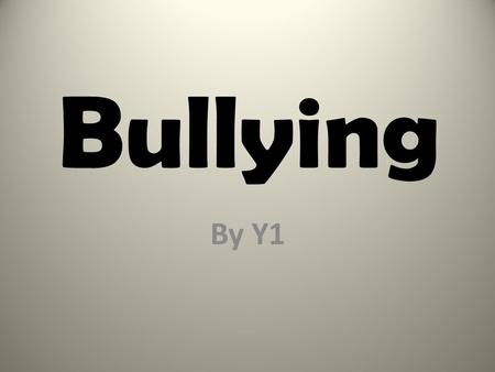 Bullying By Y1.