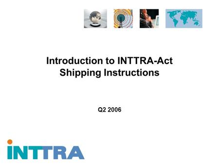 Introduction to INTTRA-Act Shipping Instructions Q2 2006.