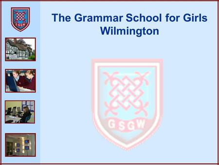 The Grammar School for Girls Wilmington. Our Vision for ICT An ICT enabled environment focussed on developing the individual capability of all students.