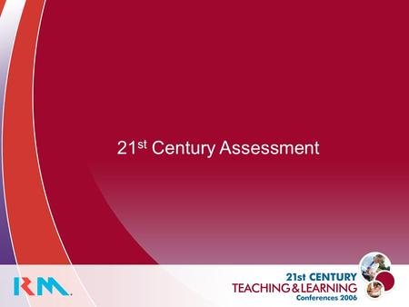 21 st Century Assessment. Assessment today … Every year students sit over 30 million examination papers A typical secondary school spends around £100,000.